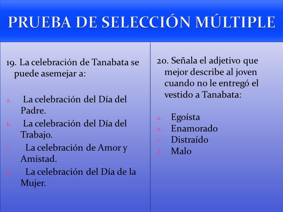 19. La celebración de Tanabata se puede asemejar a: a. La celebración del Día del Padre. b. La celebración del Día del Trabajo. c. La celebración de A