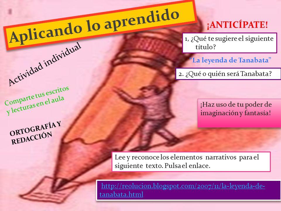 Aplicando lo aprendido Actividad individual 1, ¿Qué te sugiere el siguiente título? La leyenda de Tanabata ¡ANTICÍPATE! 2. ¿Qué o quién será Tanabata?