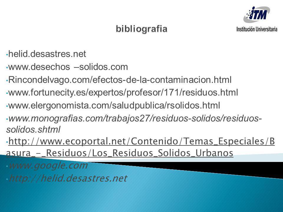 helid.desastres.net www.desechos –solidos.com Rincondelvago.com/efectos-de-la-contaminacion.html www.fortunecity.es/expertos/profesor/171/residuos.htm