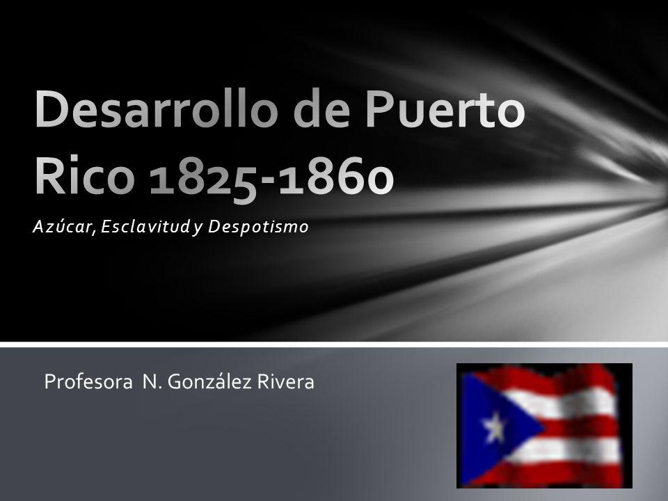 Azúcar, Esclavitud y Despotismo Profesora N. González Rivera
