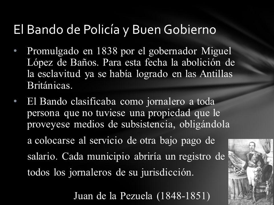 Promulgado en 1838 por el gobernador Miguel López de Baños. Para esta fecha la abolición de la esclavitud ya se había logrado en las Antillas Británic