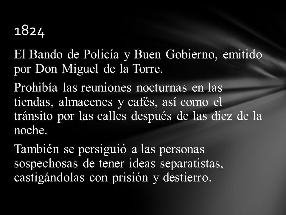 El Bando de Policía y Buen Gobierno, emitido por Don Miguel de la Torre. Prohibía las reuniones nocturnas en las tiendas, almacenes y cafés, así como