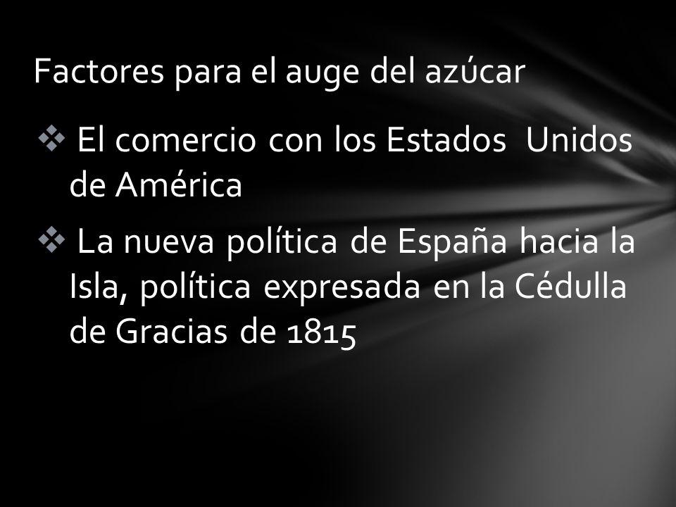 El comercio con los Estados Unidos de América La nueva política de España hacia la Isla, política expresada en la Cédulla de Gracias de 1815 Factores