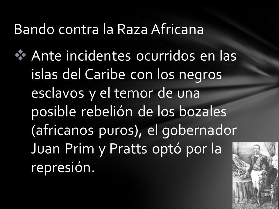 Ante incidentes ocurridos en las islas del Caribe con los negros esclavos y el temor de una posible rebelión de los bozales (africanos puros), el gobe