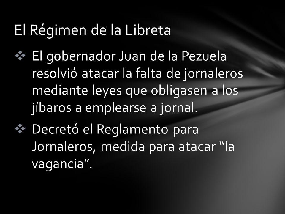 El gobernador Juan de la Pezuela resolvió atacar la falta de jornaleros mediante leyes que obligasen a los jíbaros a emplearse a jornal. Decretó el Re