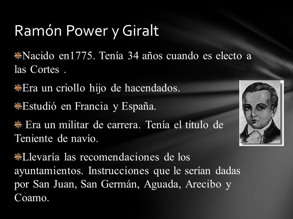 Nacido en1775. Tenía 34 años cuando es electo a las Cortes. Era un criollo hijo de hacendados. Estudió en Francia y España. Era un militar de carrera.