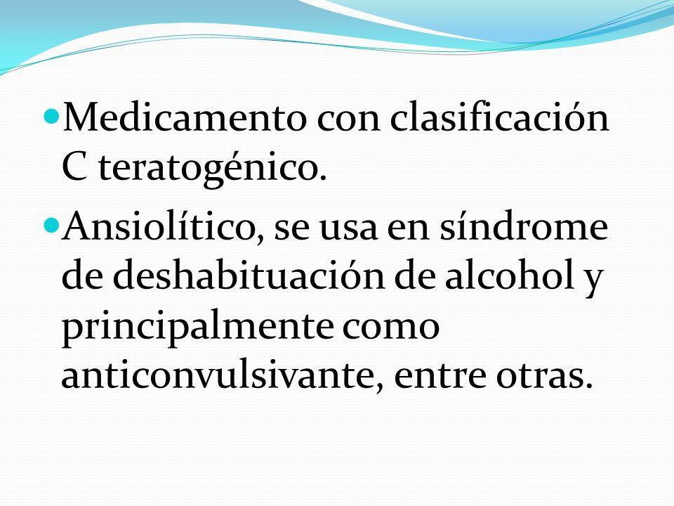 Medicamento con clasificación C teratogénico. Ansiolítico, se usa en síndrome de deshabituación de alcohol y principalmente como anticonvulsivante, en