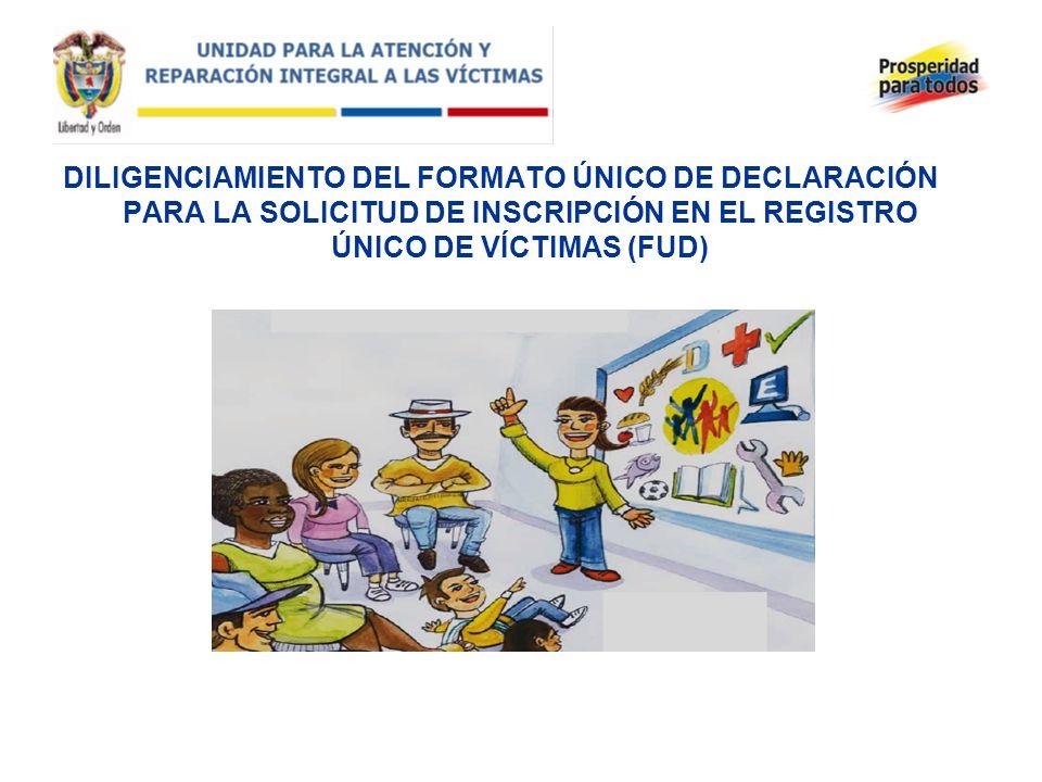 DILIGENCIAMIENTO DEL FORMATO ÚNICO DE DECLARACIÓN PARA LA SOLICITUD DE INSCRIPCIÓN EN EL REGISTRO ÚNICO DE VÍCTIMAS (FUD)