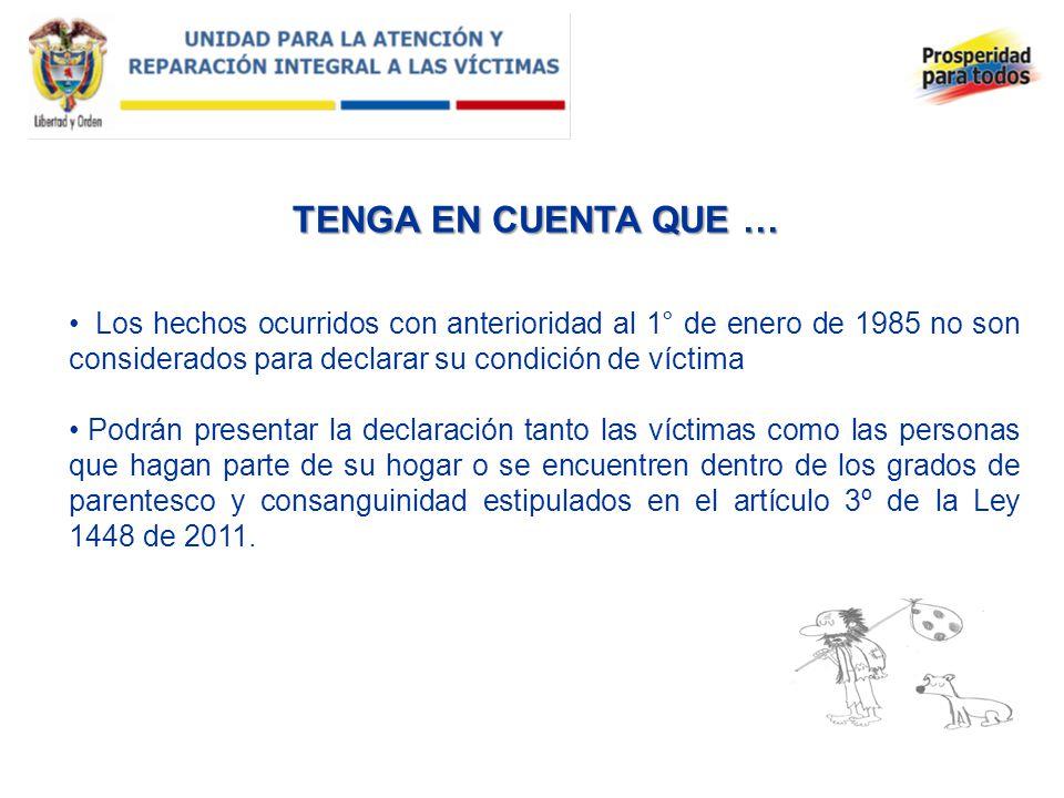 TENGA EN CUENTA QUE … Los hechos ocurridos con anterioridad al 1° de enero de 1985 no son considerados para declarar su condición de víctima Podrán pr
