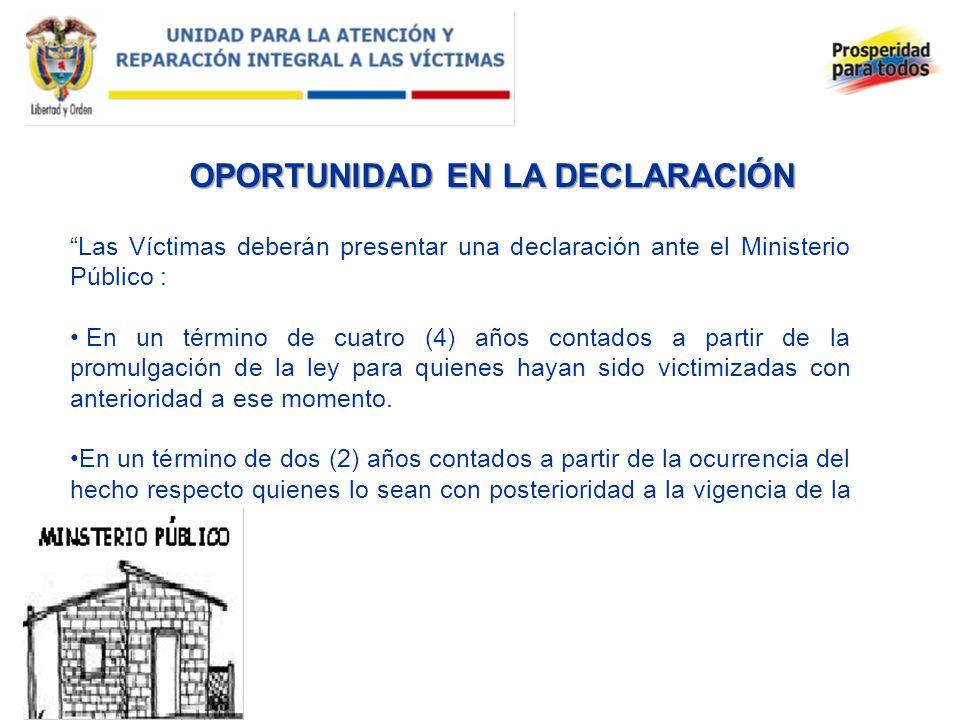 OPORTUNIDAD EN LA DECLARACIÓN Las Víctimas deberán presentar una declaración ante el Ministerio Público : En un término de cuatro (4) años contados a
