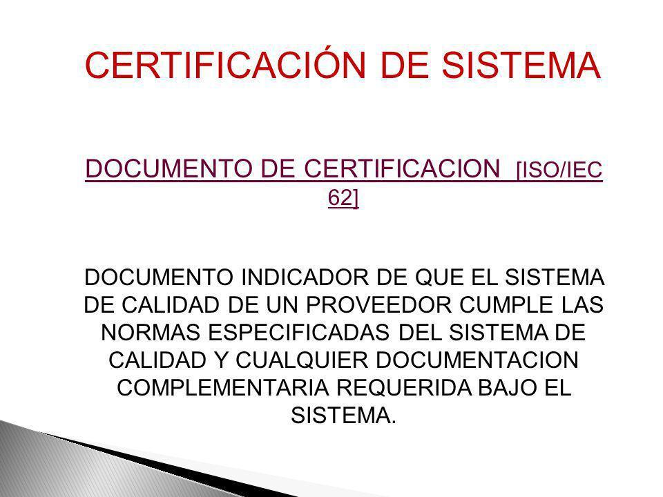 ORGANISMO DE CERTIFICACION [ISO/IEC 62] UNA TERCERA PARTE QUE EVALUA Y CERTIFICA EL SISTEMA DE CALIDAD DE PROVEEDORES CON RESPECTO NORMAS PUBLICADAS D