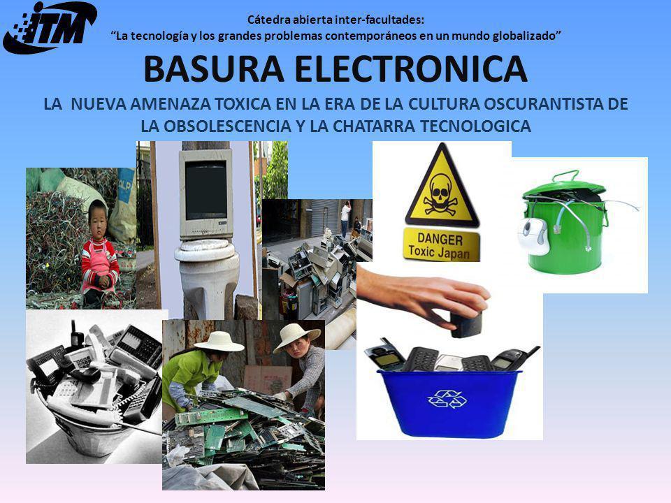 CÁTEDRA ABIERTA INTERFACULTADES LA TECNOLOGÍA Y LOS GRANDES PROBLEMAS CONTEMPORÁNEOS EN UN MUNDO GLOBALIZADO BASURA ELECTRÓNICA E-WASTE CONFERENCISTA: Ing.