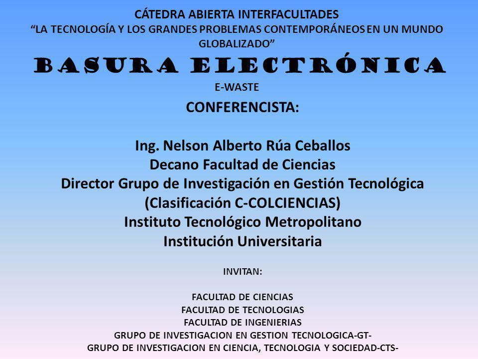CÁTEDRA ABIERTA INTERFACULTADES LA TECNOLOGÍA Y LOS GRANDES PROBLEMAS CONTEMPORÁNEOS EN UN MUNDO GLOBALIZADO BASURA ELECTRÓNICA E-WASTE CONFERENCISTA: