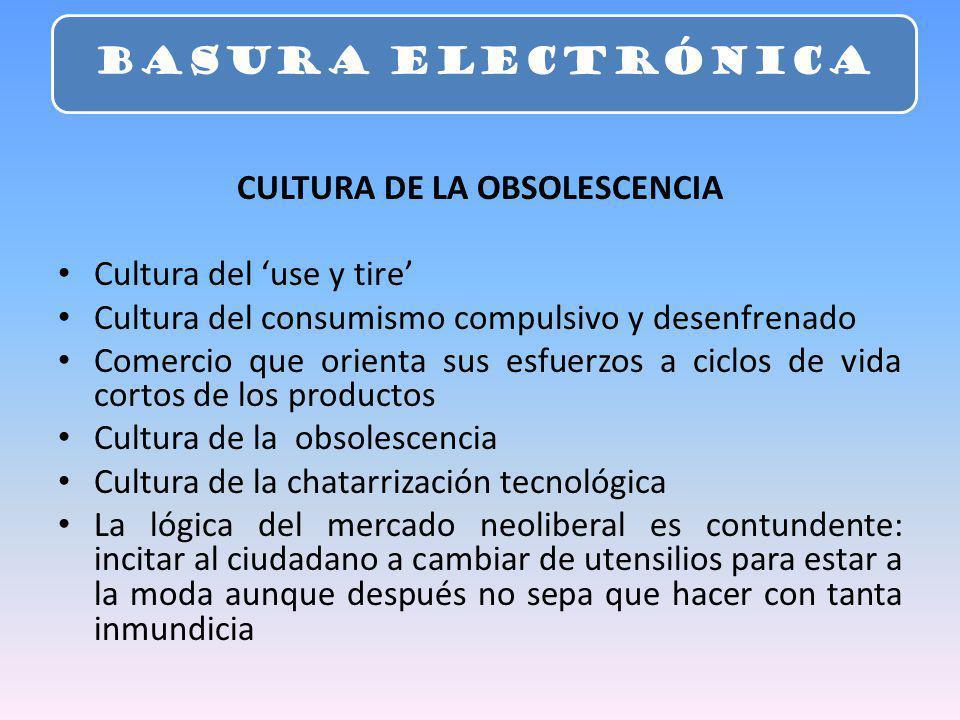 CULTURA DE LA OBSOLESCENCIA Cultura del use y tire Cultura del consumismo compulsivo y desenfrenado Comercio que orienta sus esfuerzos a ciclos de vid