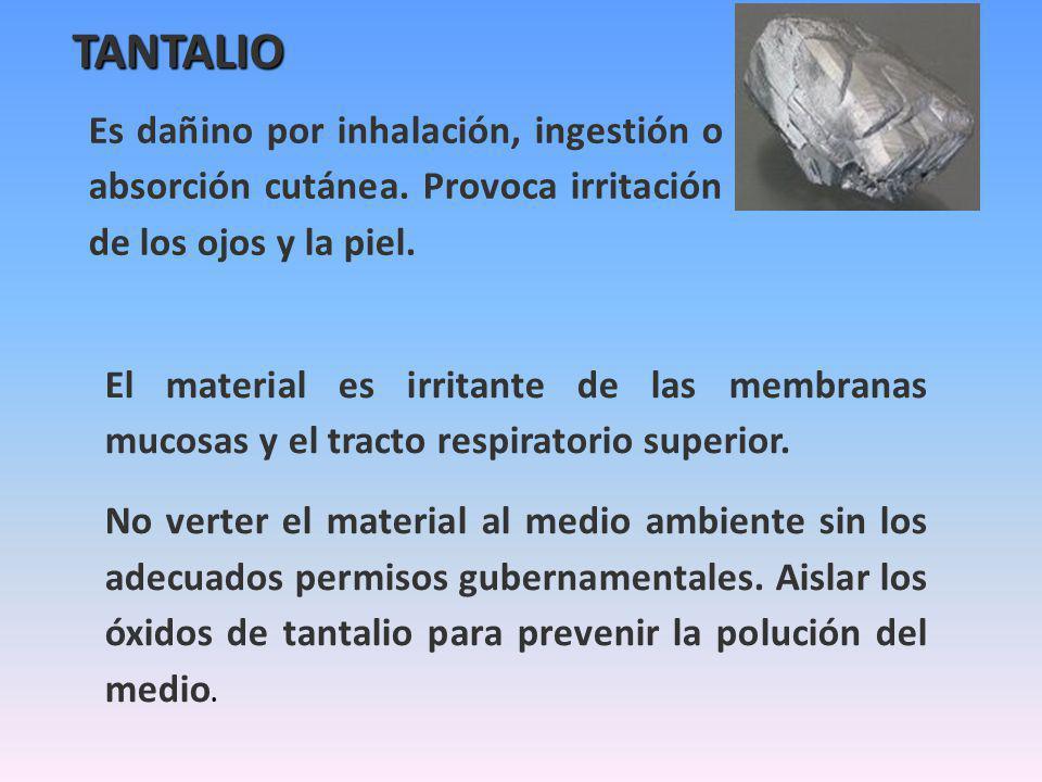 TANTALIO Es dañino por inhalación, ingestión o absorción cutánea. Provoca irritación de los ojos y la piel. El material es irritante de las membranas