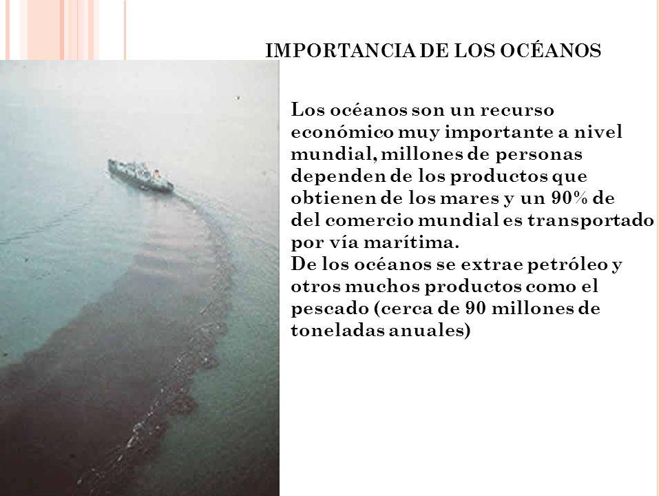 IMPORTANCIA DE LOS OCÉANOS Los océanos son un recurso económico muy importante a nivel mundial, millones de personas dependen de los productos que obt