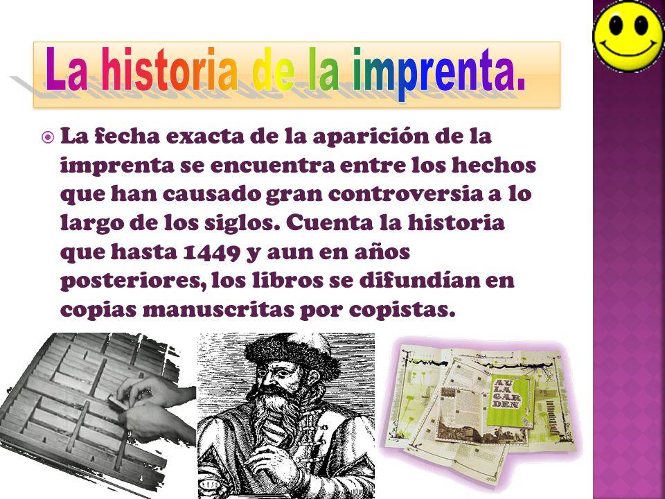 La fecha exacta de la aparición de la imprenta se encuentra entre los hechos que han causado gran controversia a lo largo de los siglos.