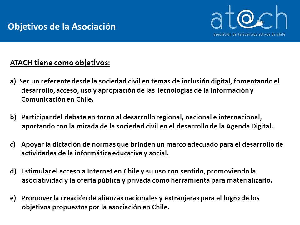 Objetivos de la Asociación ATACH tiene como objetivos: a) Ser un referente desde la sociedad civil en temas de inclusión digital, fomentando el desarrollo, acceso, uso y apropiación de las Tecnologías de la Información y Comunicación en Chile.