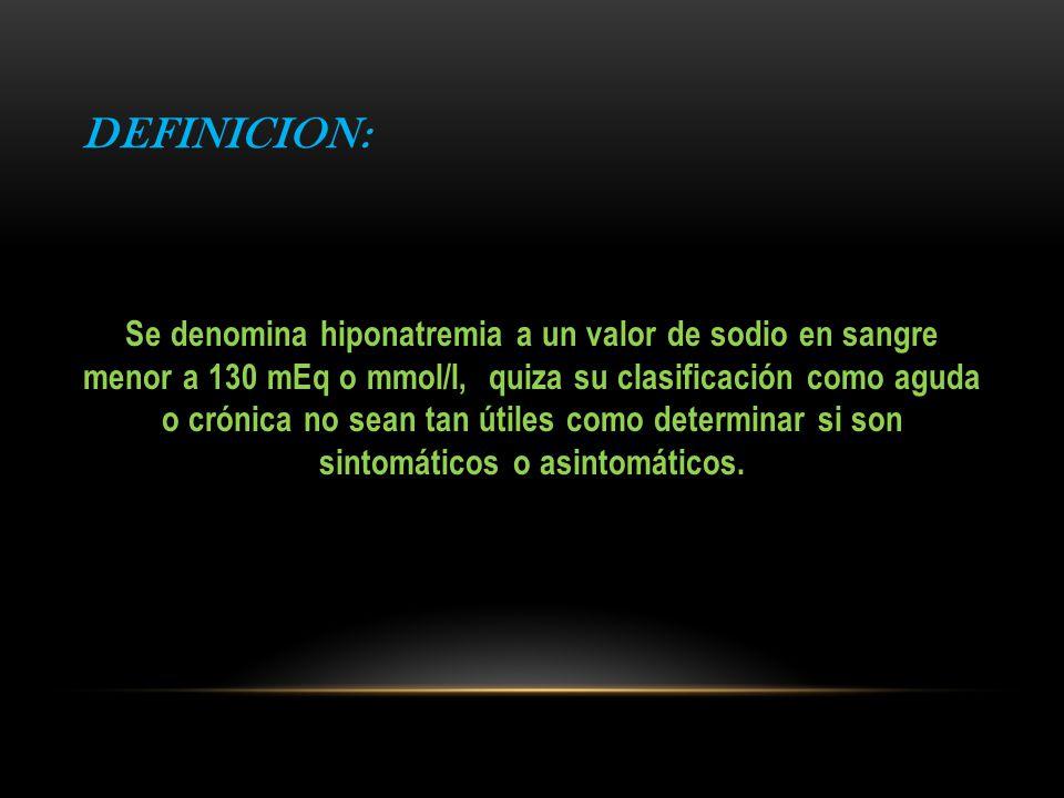 HIPONATREMIA CON DESENSO DE LA OSMOLARIDAD PLASMATICA (Trastornos que cursan con alteración en la excreción normal de agua ) CAUSAS ORIENTACION CLINICA a)- Descenso del Volumen Extracelular: Perdidas Renales de Na Diuréticos, hipoaldosteronismo, bicarbonaturia, cetonuria Perdidas Gastrointestinales Vómitos, diarreas, hemorragias, drenajes, Pancreatitis Perdidas Cutáneas Sudoración Excesiva, quemaduras, fibrosis quística Secuestro de líquidos en 3Er espacio Peritonitis, pancreatitis, rabdomiolisis, obst.