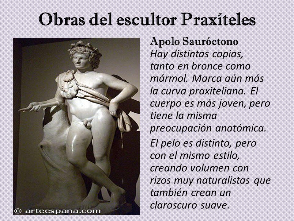 Obras del escultor Praxíteles Apolo Sauróctono Hay distintas copias, tanto en bronce como mármol. Marca aún más la curva praxiteliana. El cuerpo es má