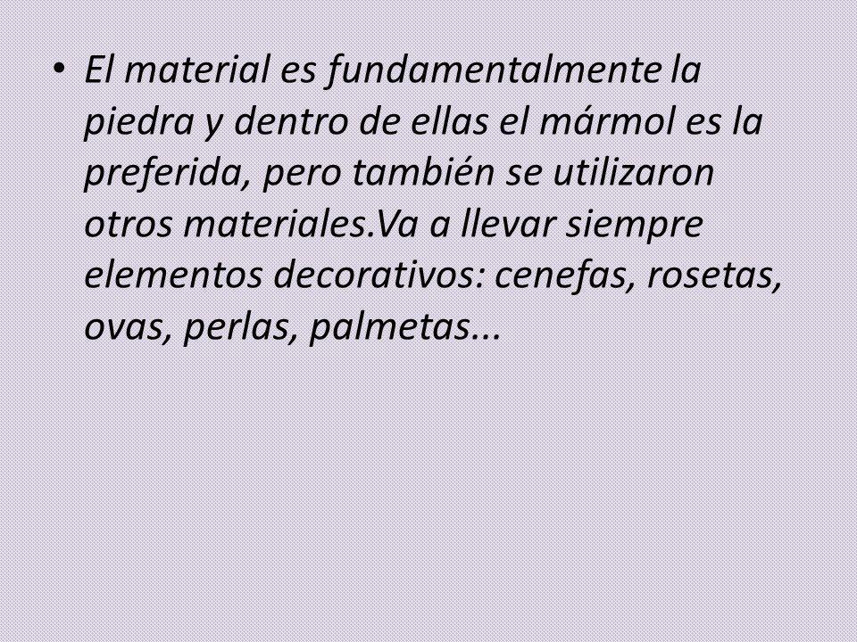 El material es fundamentalmente la piedra y dentro de ellas el mármol es la preferida, pero también se utilizaron otros materiales.Va a llevar siempre