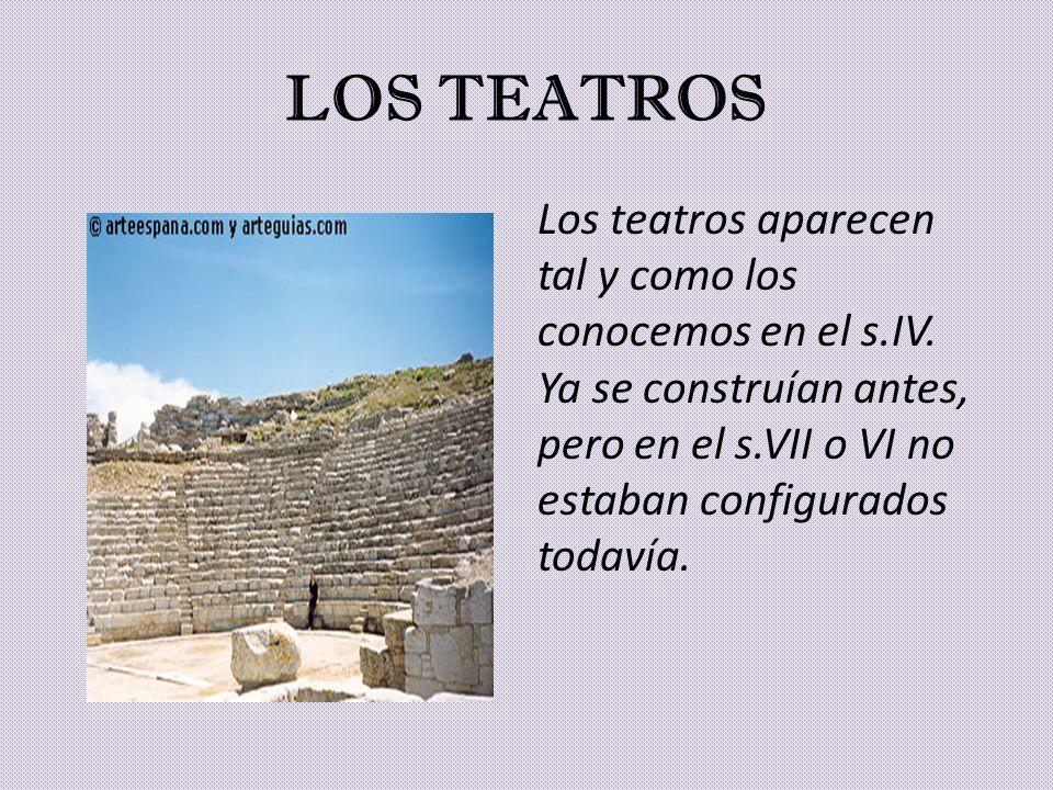 LOS TEATROS Los teatros aparecen tal y como los conocemos en el s.IV. Ya se construían antes, pero en el s.VII o VI no estaban configurados todavía.