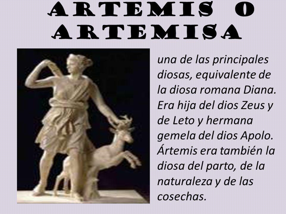 ARTEMIS O ARTEMISA una de las principales diosas, equivalente de la diosa romana Diana. Era hija del dios Zeus y de Leto y hermana gemela del dios Apo