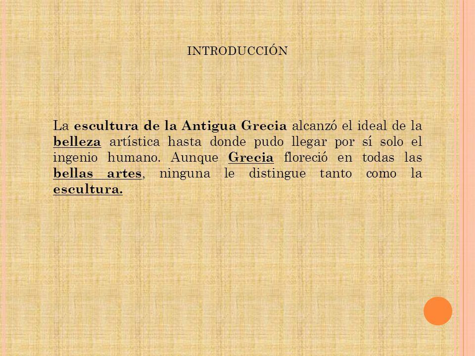 La escultura de la Antigua Grecia alcanzó el ideal de la belleza artística hasta donde pudo llegar por sí solo el ingenio humano. Aunque Grecia florec