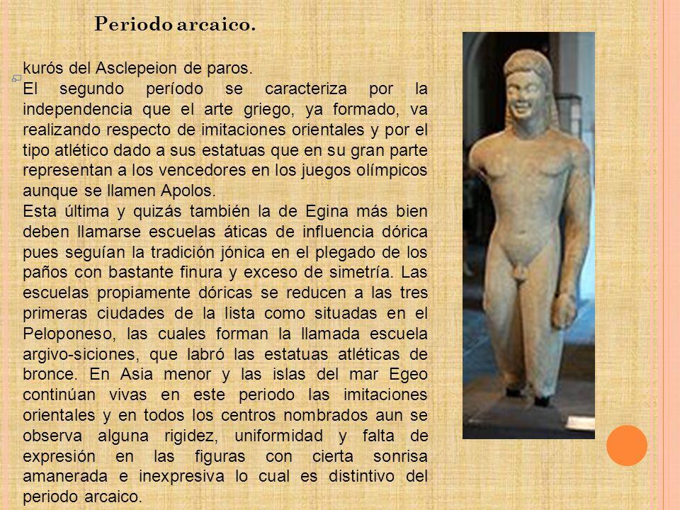 Periodo arcaico. kurós del Asclepeion de paros. El segundo período se caracteriza por la independencia que el arte griego, ya formado, va realizando r