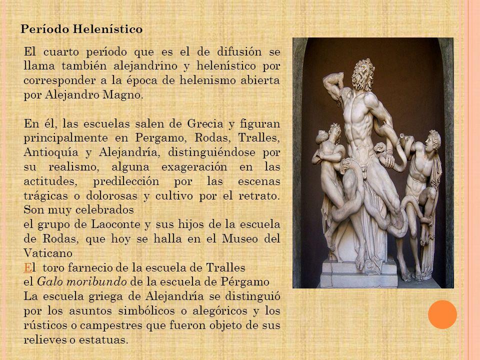 Período Helenístico El cuarto período que es el de difusión se llama también alejandrino y helenístico por corresponder a la época de helenismo abiert