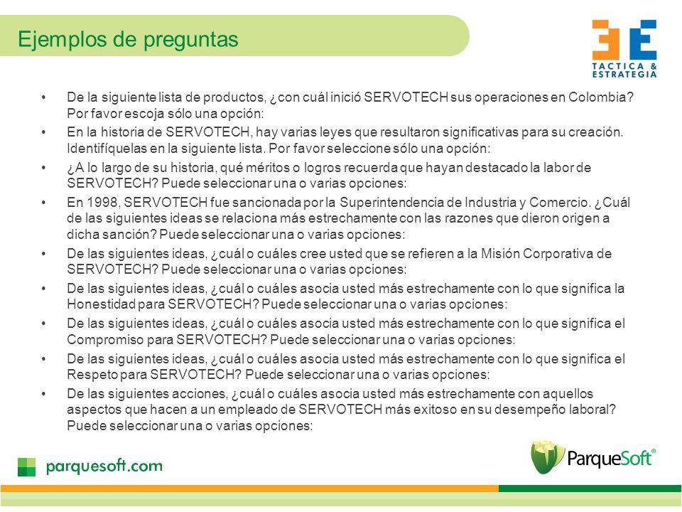 Ejemplos de preguntas De la siguiente lista de productos, ¿con cuál inició SERVOTECH sus operaciones en Colombia.