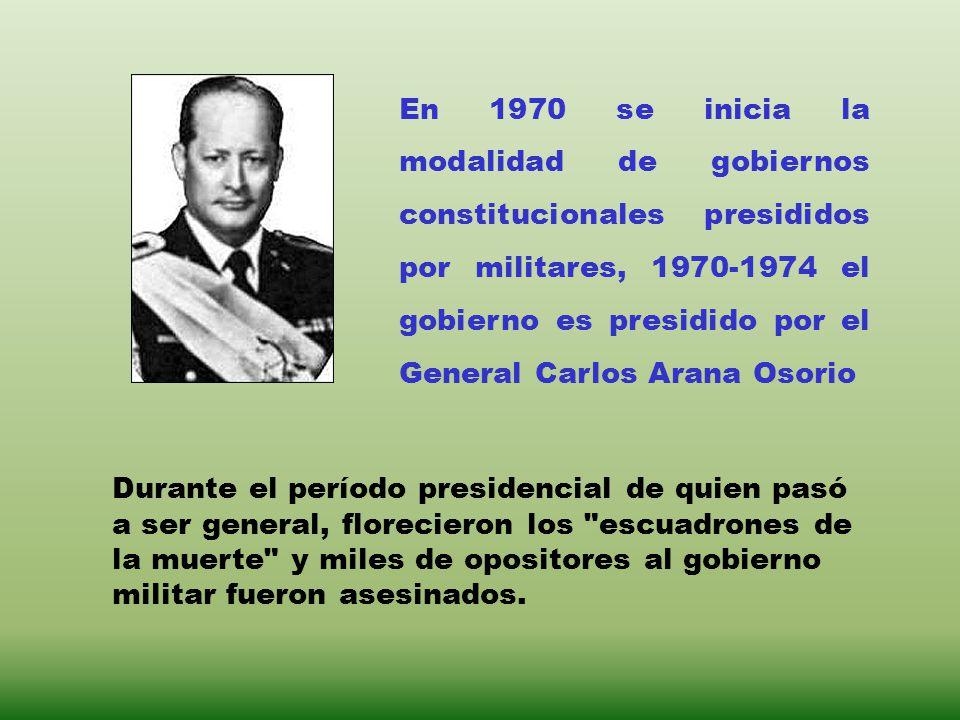 En 1970 se inicia la modalidad de gobiernos constitucionales presididos por militares, 1970-1974 el gobierno es presidido por el General Carlos Arana