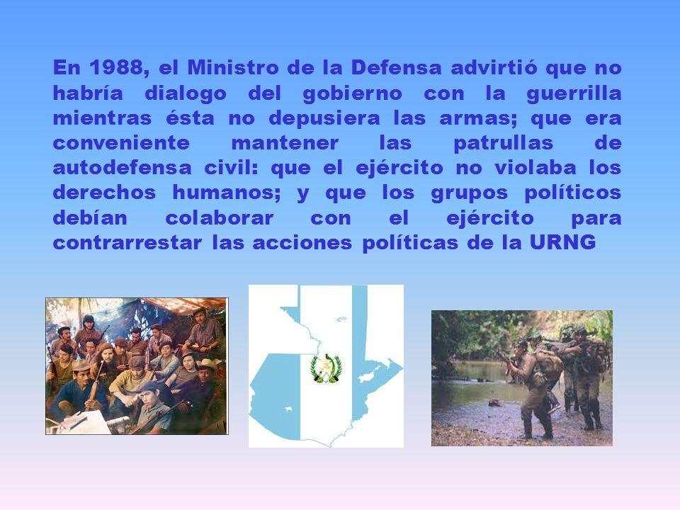 En 1988, el Ministro de la Defensa advirtió que no habría dialogo del gobierno con la guerrilla mientras ésta no depusiera las armas; que era convenie