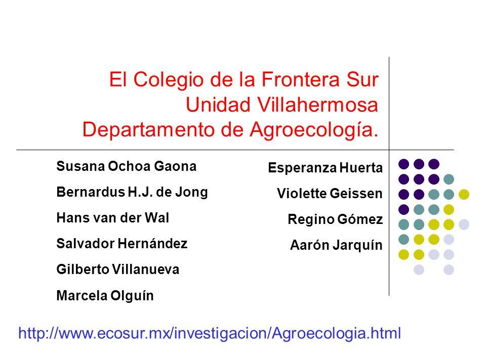 El Colegio de la Frontera Sur Unidad Villahermosa Departamento de Agroecología.