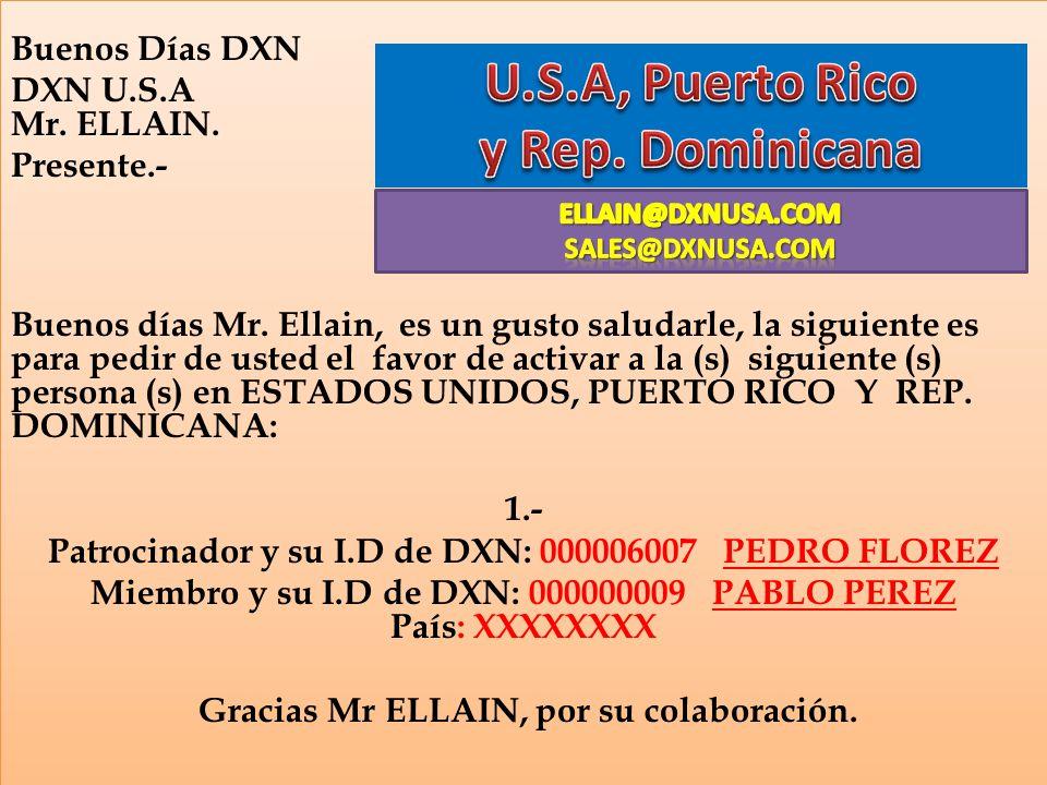 Buenos Días DXN DXN U.S.A Mr. ELLAIN. Presente.- Buenos días Mr. Ellain, es un gusto saludarle, la siguiente es para pedir de usted el favor de activa