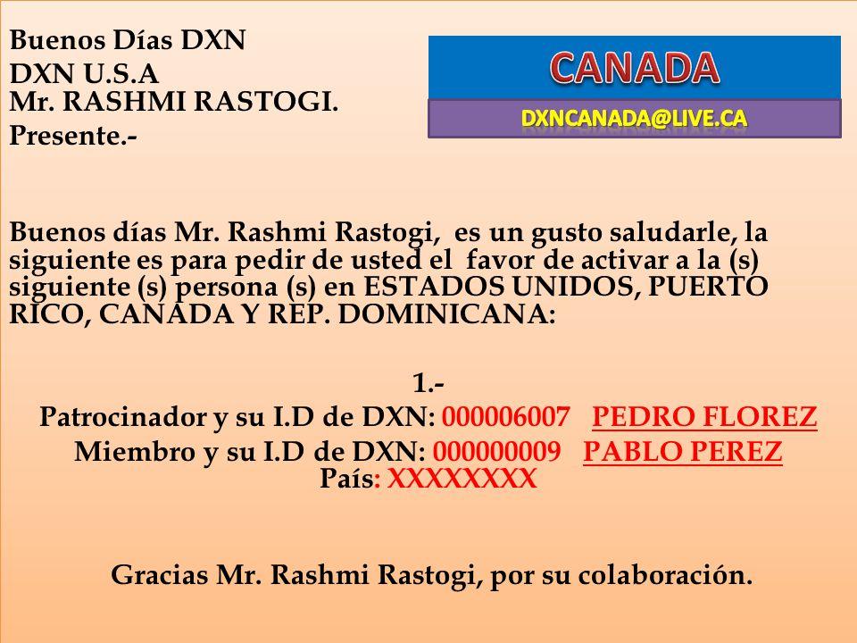 Buenos Días DXN DXN U.S.A Mr. RASHMI RASTOGI. Presente.- Buenos días Mr. Rashmi Rastogi, es un gusto saludarle, la siguiente es para pedir de usted el