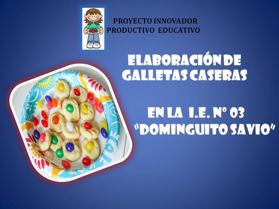 Elaboración de Galletas caseras PROYECTO INNOVADOR PRODUCTIVO EDUCATIVO En la I.E.