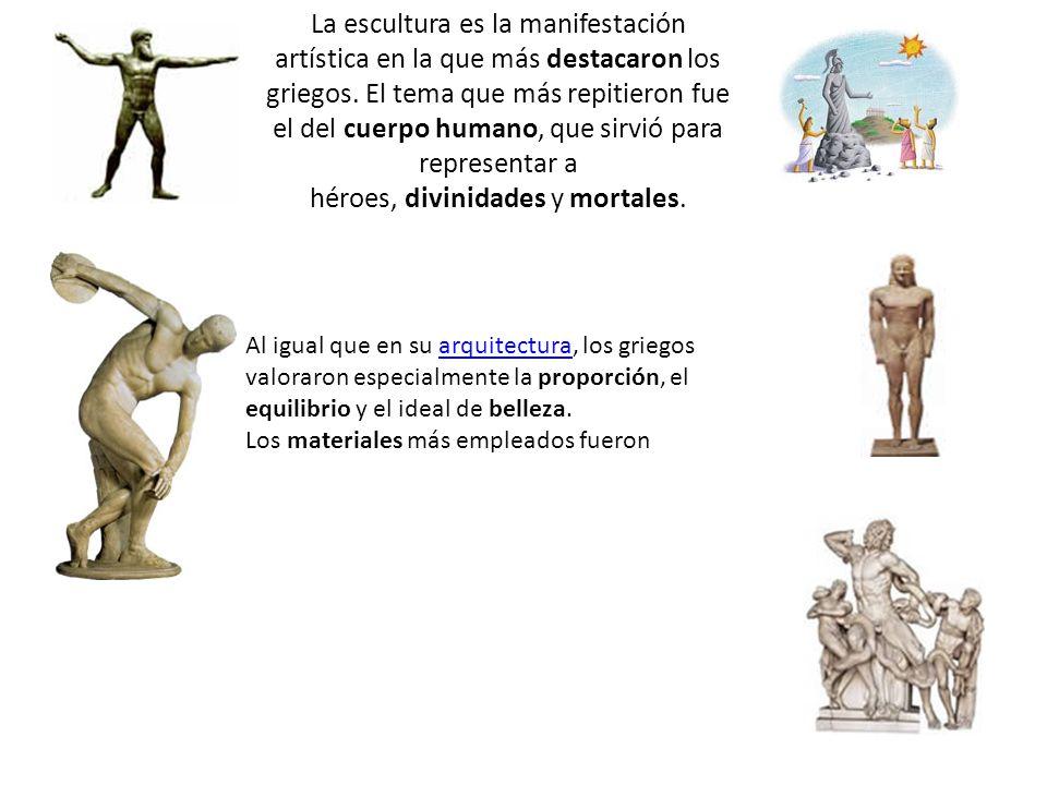 La escultura es la manifestación artística en la que más destacaron los griegos. El tema que más repitieron fue el del cuerpo humano, que sirvió para