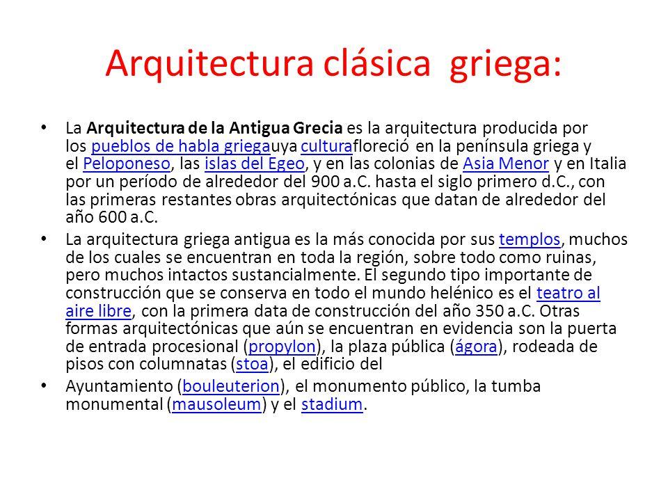 Arquitectura clásica griega: La Arquitectura de la Antigua Grecia es la arquitectura producida por los pueblos de habla griegauya culturafloreció en l