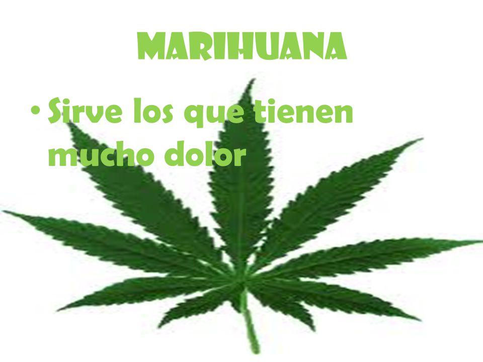 marihuana Sirve los que tienen mucho dolor