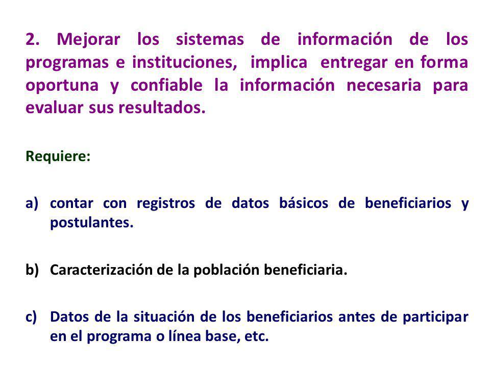 2. Mejorar los sistemas de información de los programas e instituciones, implica entregar en forma oportuna y confiable la información necesaria para