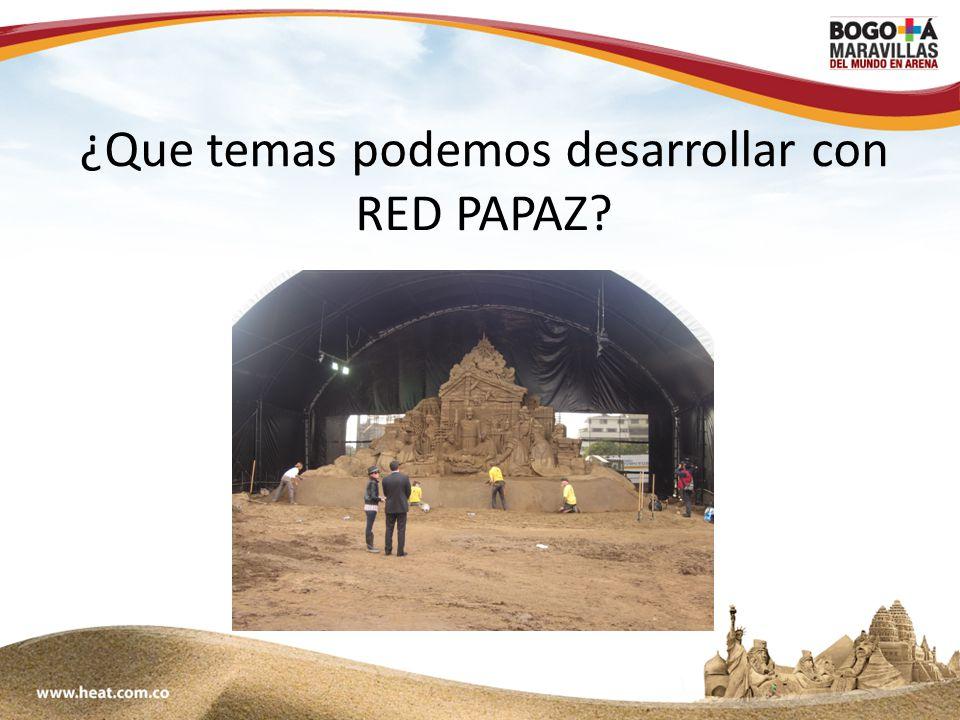 www;maravillasenarena.com ¿Que temas podemos desarrollar con RED PAPAZ?