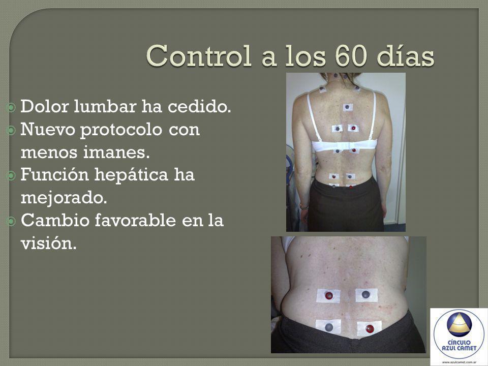 Control a los 60 días Dolor lumbar ha cedido. Nuevo protocolo con menos imanes. Función hepática ha mejorado. Cambio favorable en la visión.