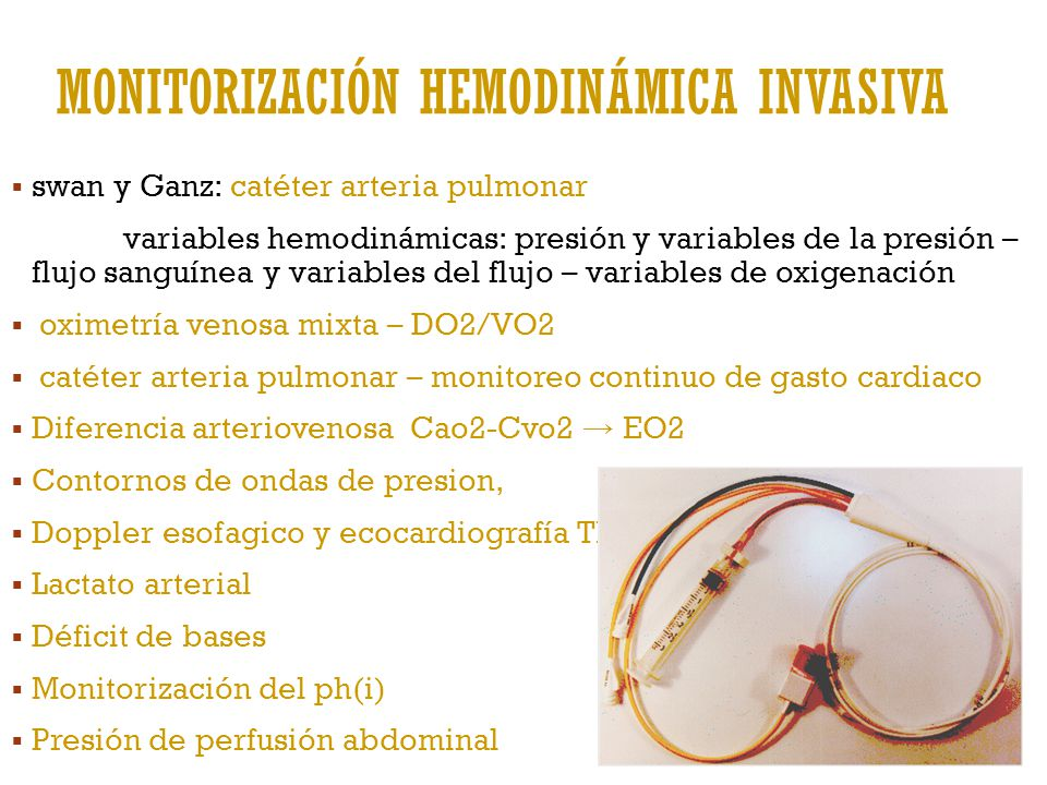 MONITORIZACIÓN HEMODINÁMICA INVASIVA swan y Ganz: catéter arteria pulmonar variables hemodinámicas: presión y variables de la presión – flujo sanguíne