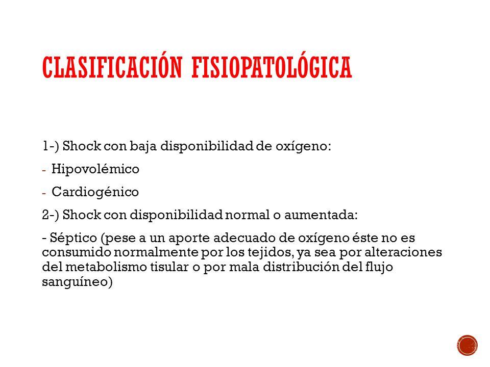 CLASIFICACIÓN FISIOPATOLÓGICA 1-) Shock con baja disponibilidad de oxígeno: - Hipovolémico - Cardiogénico 2-) Shock con disponibilidad normal o aument