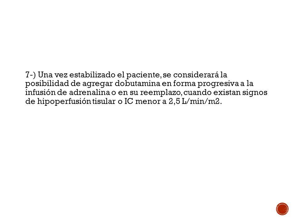 7-) Una vez estabilizado el paciente, se considerará la posibilidad de agregar dobutamina en forma progresiva a la infusión de adrenalina o en su reem