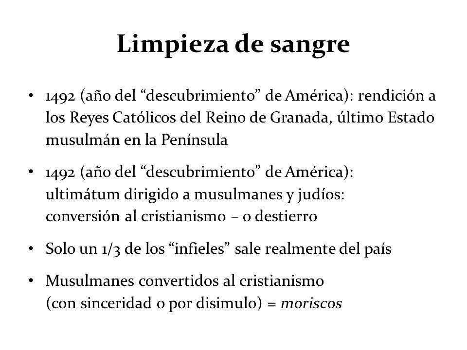 Limpieza de sangre 1492 (año del descubrimiento de América): rendición a los Reyes Católicos del Reino de Granada, último Estado musulmán en la Peníns