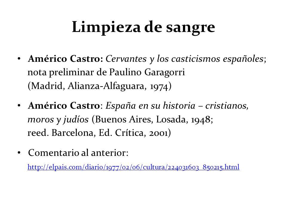Limpieza de sangre Américo Castro: Cervantes y los casticismos españoles; nota preliminar de Paulino Garagorri (Madrid, Alianza-Alfaguara, 1974) Améri