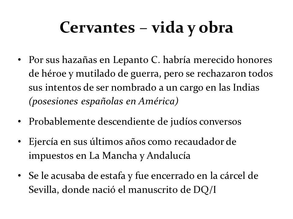 Cervantes – vida y obra Por sus hazañas en Lepanto C. habría merecido honores de héroe y mutilado de guerra, pero se rechazaron todos sus intentos de