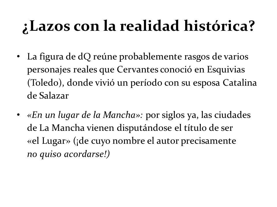 ¿Lazos con la realidad histórica? La figura de dQ reúne probablemente rasgos de varios personajes reales que Cervantes conoció en Esquivias (Toledo),